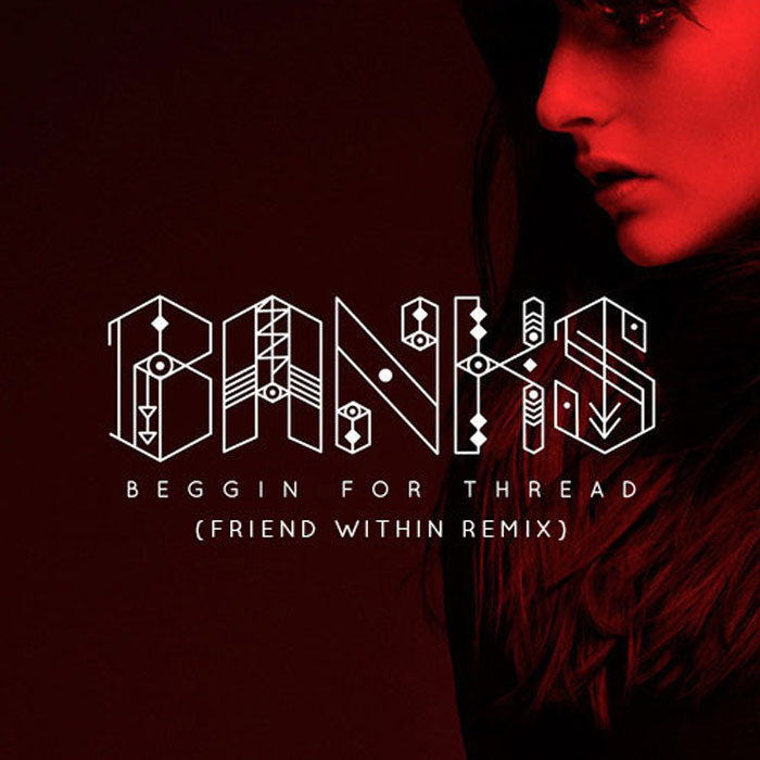 BANKS - Beggin For Thread (Friend Within Remix) cover
