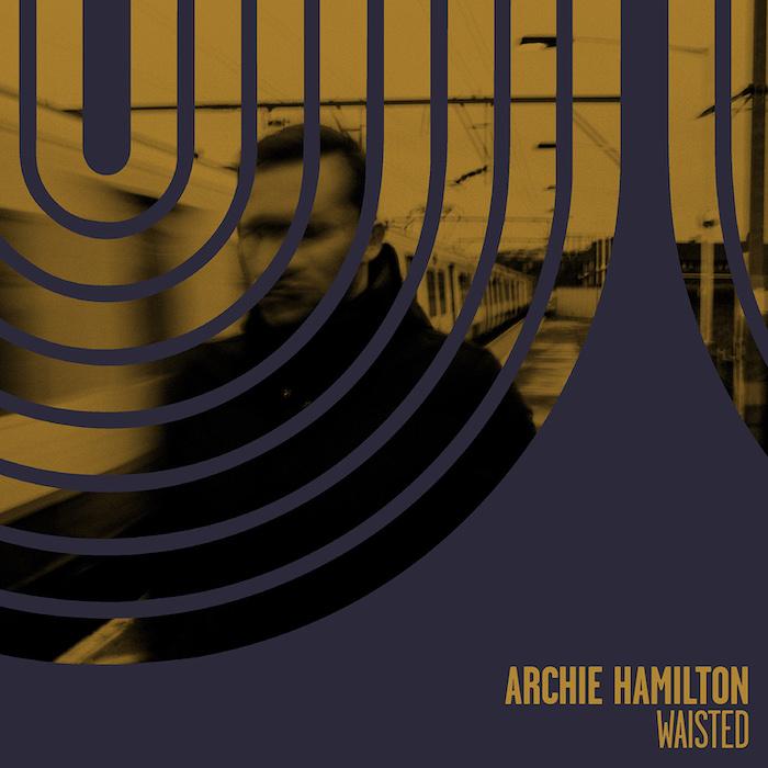Archie Hamilton - Waisted EP cover