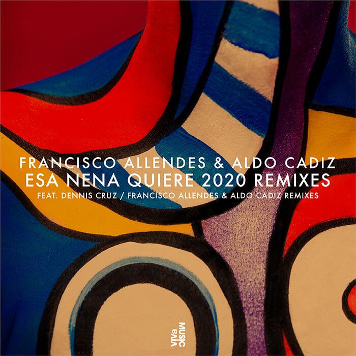 Francisco Allendes & Aldo Cadiz - Esa Nena Quiere 2020 Remixes cover